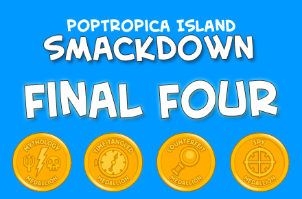 Poptropica Island Smackdown - Final Four